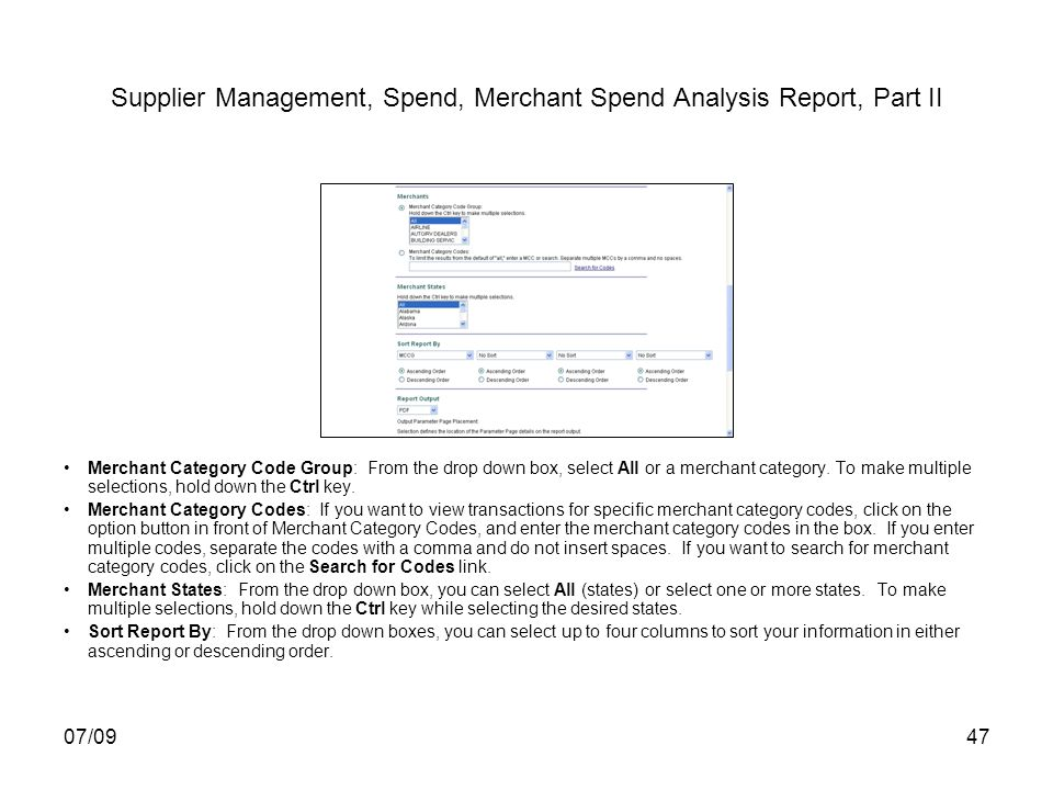 07/0947 Supplier Management, Spend, Merchant Spend Analysis Report, Part II Merchant Category Code Group: From the drop down box, select All or a merc