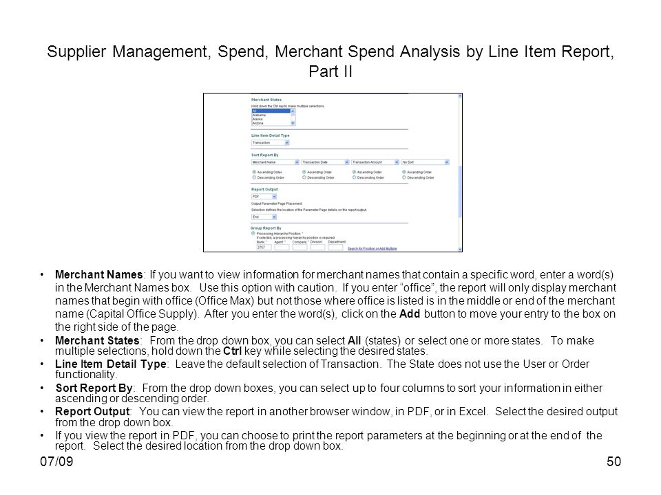 07/0950 Supplier Management, Spend, Merchant Spend Analysis by Line Item Report, Part II Merchant Names: If you want to view information for merchant names that contain a specific word, enter a word(s) in the Merchant Names box.