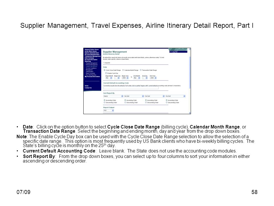 07/0958 Supplier Management, Travel Expenses, Airline Itinerary Detail Report, Part I Date: Click on the option button to select Cycle Close Date Range (billing cycle), Calendar Month Range, or Transaction Date Range.