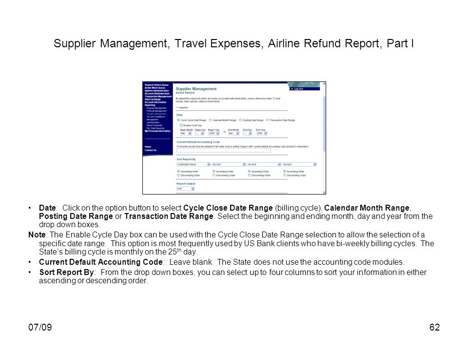 07/0962 Supplier Management, Travel Expenses, Airline Refund Report, Part I Date: Click on the option button to select Cycle Close Date Range (billing cycle), Calendar Month Range, Posting Date Range or Transaction Date Range.