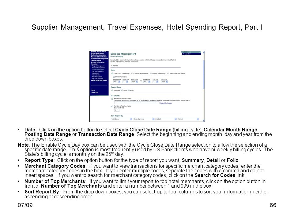 07/0966 Supplier Management, Travel Expenses, Hotel Spending Report, Part I Date: Click on the option button to select Cycle Close Date Range (billing cycle), Calendar Month Range, Posting Date Range or Transaction Date Range.