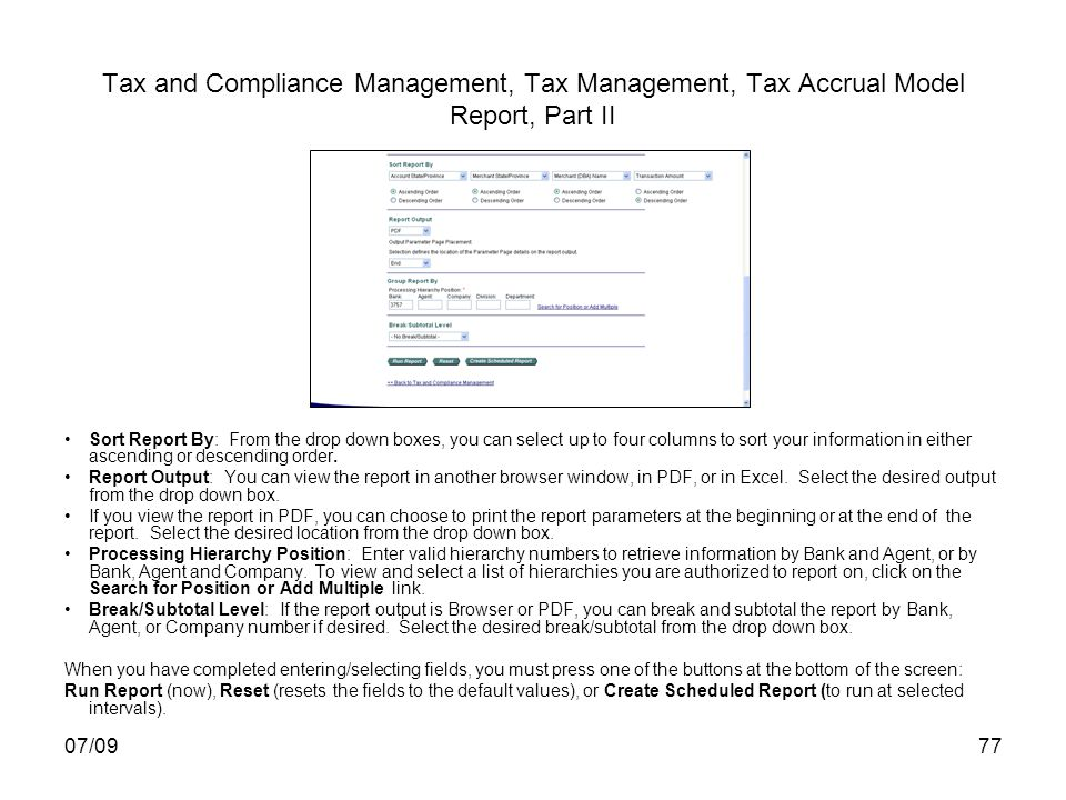 07/0977 Tax and Compliance Management, Tax Management, Tax Accrual Model Report, Part II Sort Report By: From the drop down boxes, you can select up to four columns to sort your information in either ascending or descending order.
