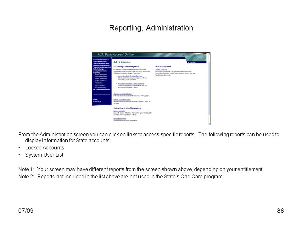 07/0986 Reporting, Administration From the Administration screen you can click on links to access specific reports. The following reports can be used