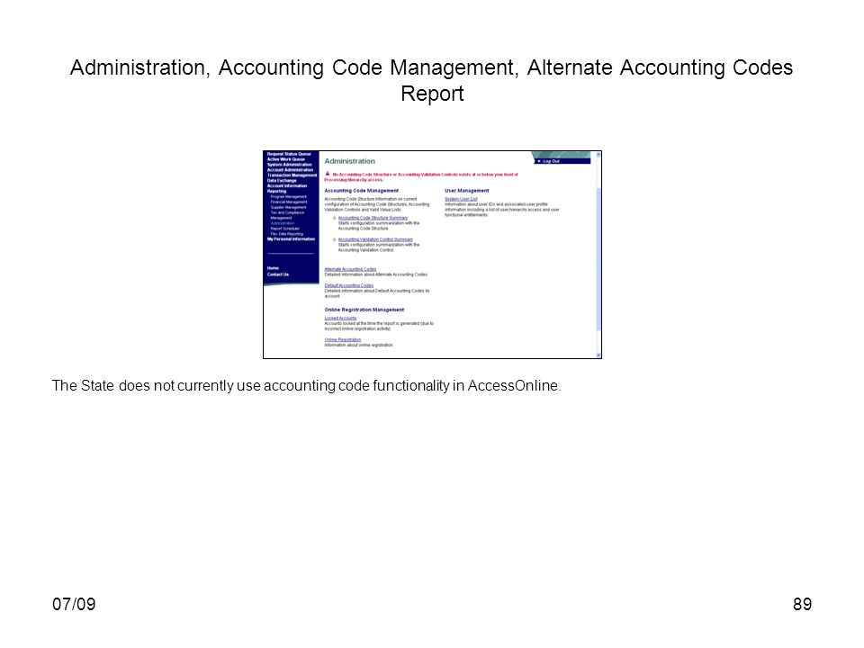 07/0989 Administration, Accounting Code Management, Alternate Accounting Codes Report The State does not currently use accounting code functionality i