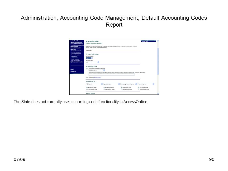 07/0990 Administration, Accounting Code Management, Default Accounting Codes Report The State does not currently use accounting code functionality in AccessOnline.