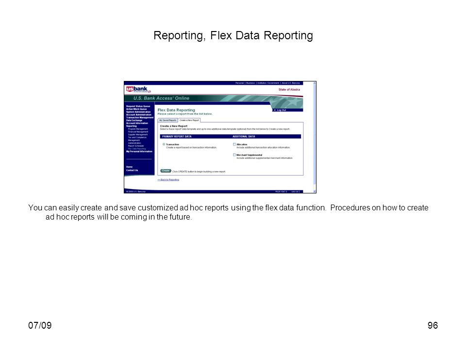 07/0996 Reporting, Flex Data Reporting You can easily create and save customized ad hoc reports using the flex data function.