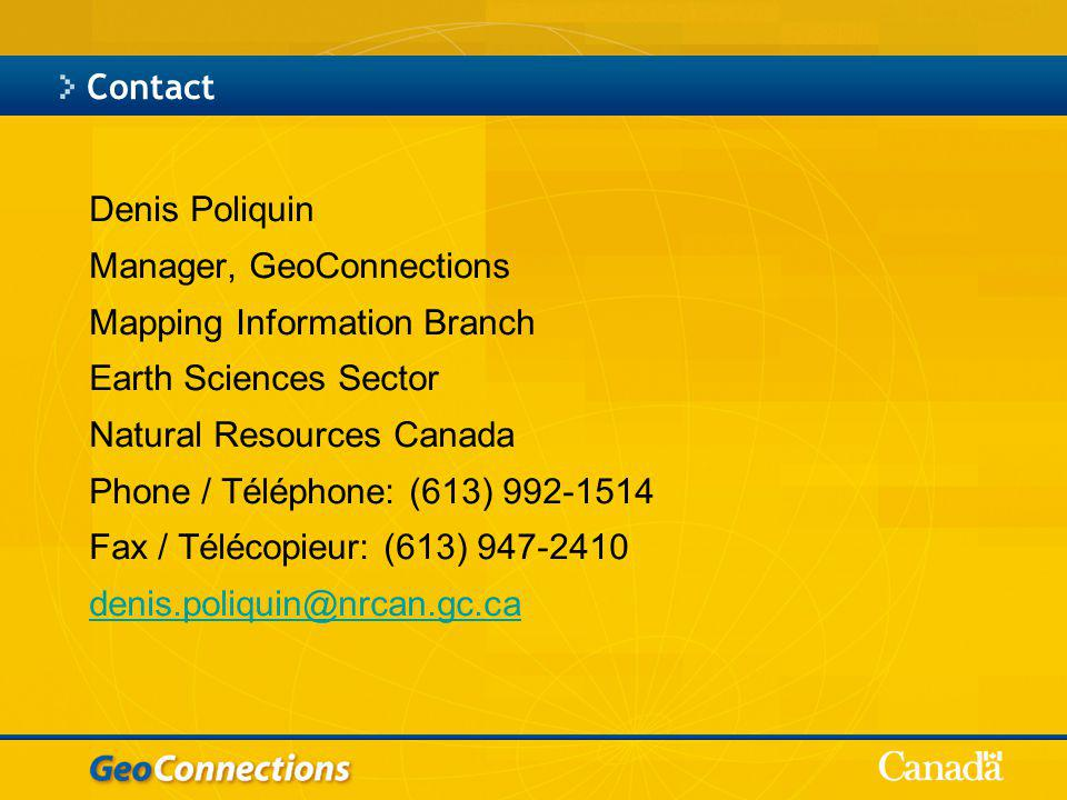 Contact Denis Poliquin Manager, GeoConnections Mapping Information Branch Earth Sciences Sector Natural Resources Canada Phone / Téléphone: (613) 992-1514 Fax / Télécopieur: (613) 947-2410 denis.poliquin@nrcan.gc.ca