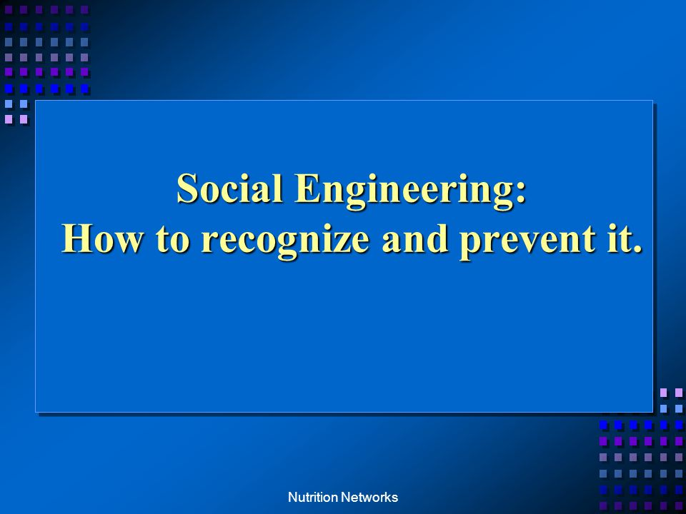 Nutrition Networks Social Engineering: How to recognize and prevent it.