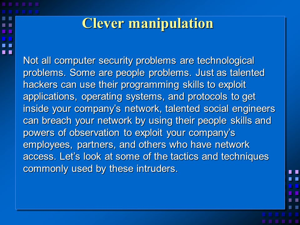 Clever manipulation Not all computer security problems are technological problems.