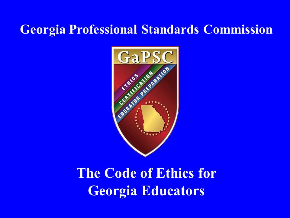 Georgia Professional Standards Commission The Code of Ethics for Georgia Educators