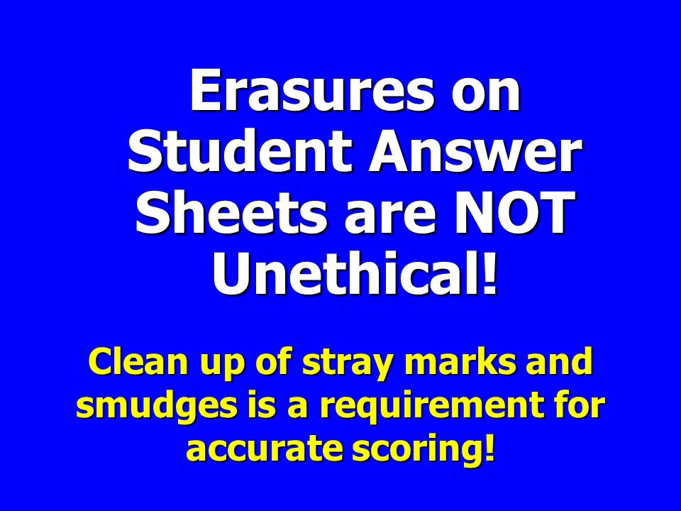 Erasures on Student Answer Sheets are NOT Unethical.
