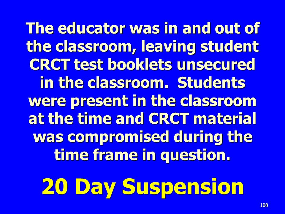 The educator was in and out of the classroom, leaving student CRCT test booklets unsecured in the classroom.