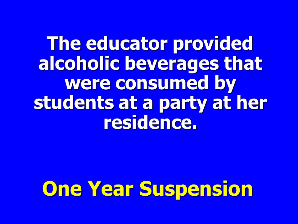 The educator provided alcoholic beverages that were consumed by students at a party at her residence.