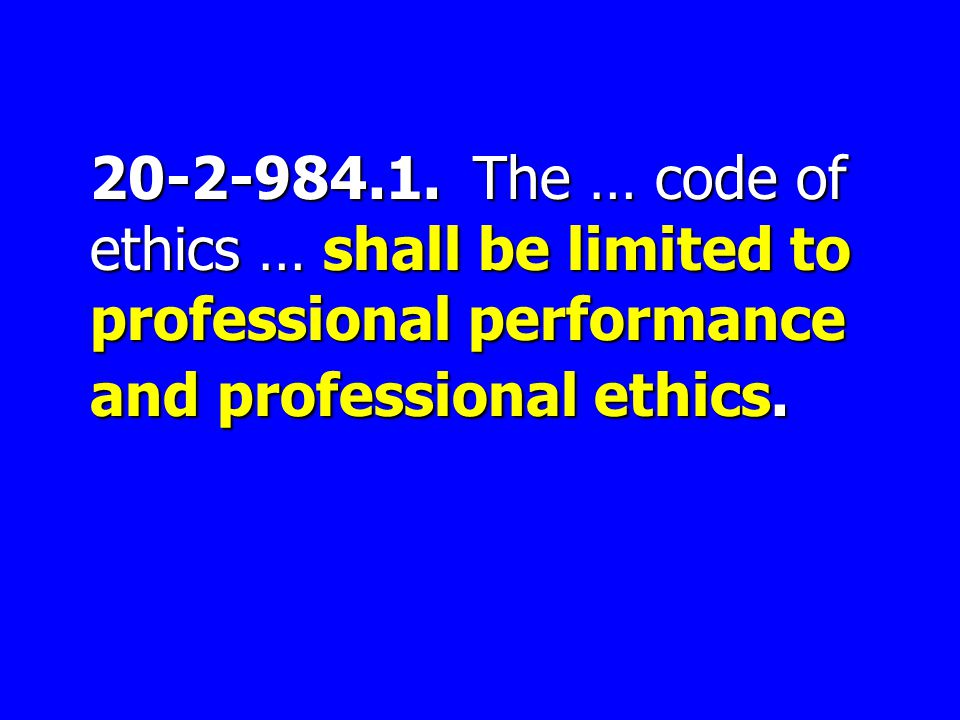 20-2-984.1. The … code of ethics … shall be limited to professional performance and professional ethics. 20-2-984.1. The … code of ethics … shall be l
