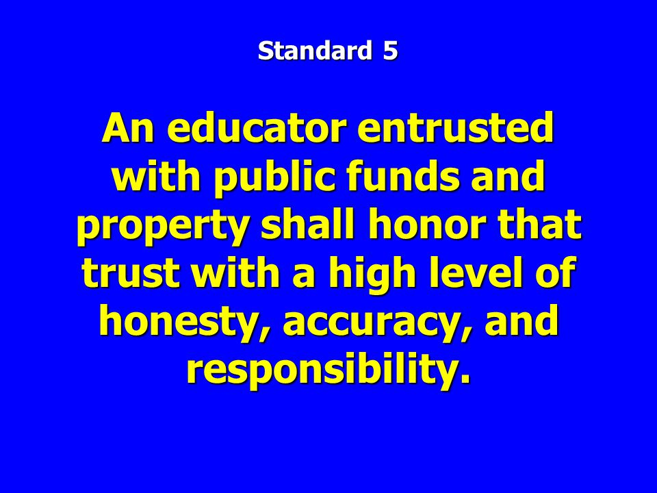 An educator entrusted with public funds and property shall honor that trust with a high level of honesty, accuracy, and responsibility.