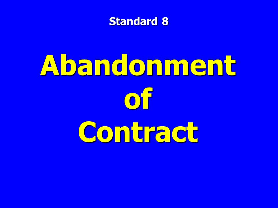 Abandonment of Contract Standard 8