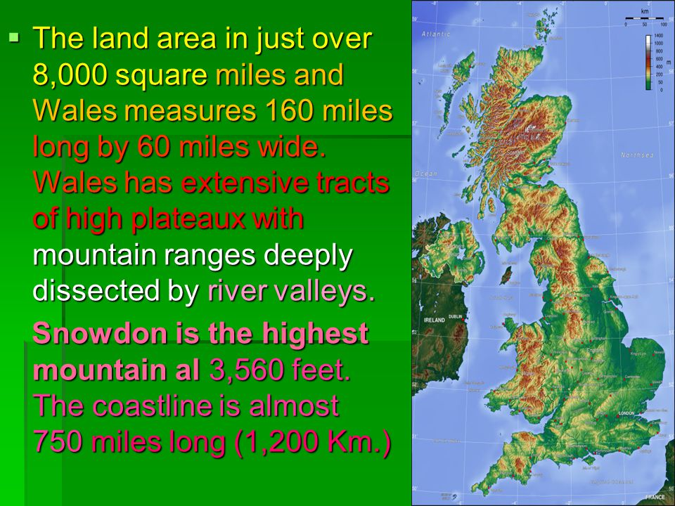 The land area in just over 8,000 square miles and Wales measures 160 miles long by 60 miles wide.