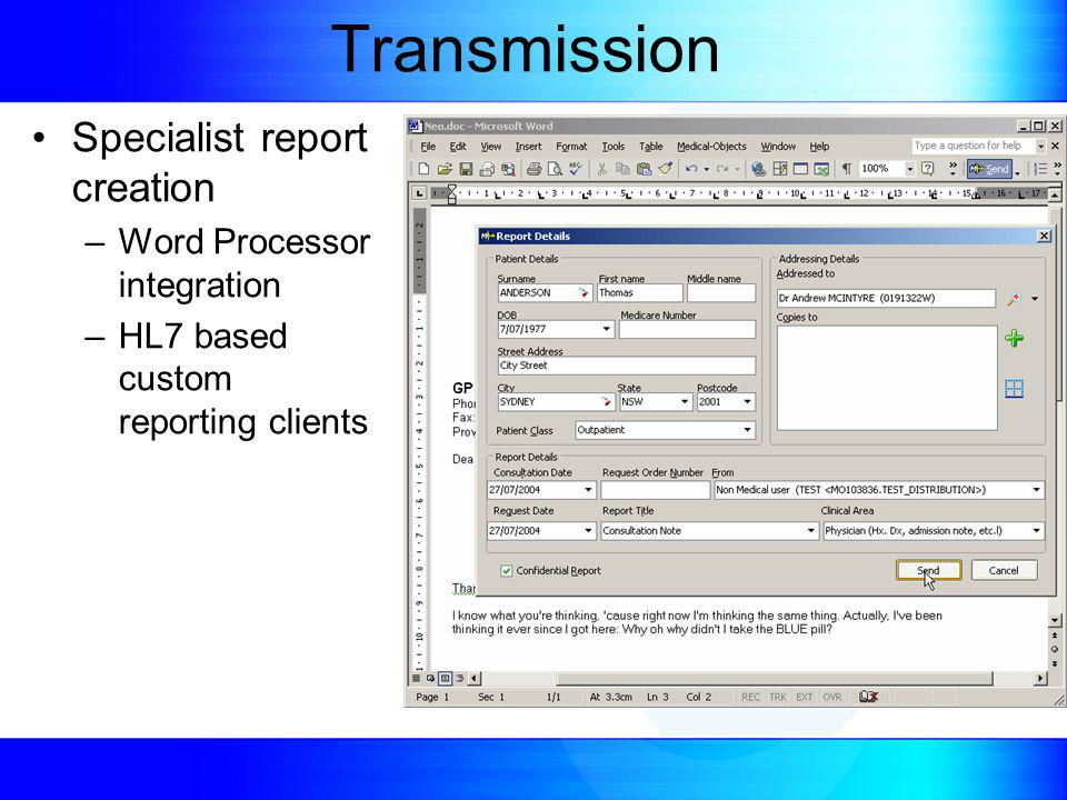 Transmission Specialist report creation –Word Processor integration –HL7 based custom reporting clients