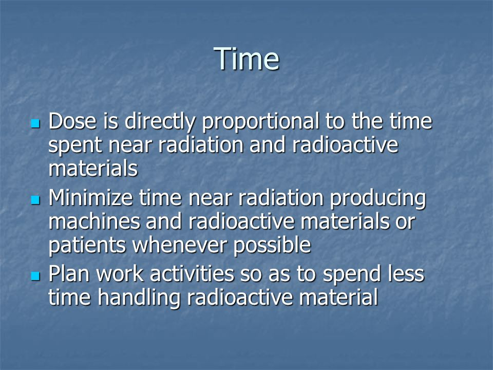 Radiation Safety Principles Time Time Distance Distance Shielding Shielding Containment Containment