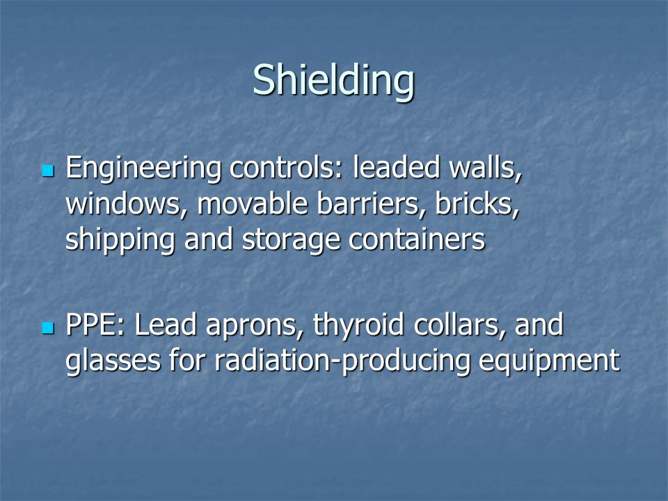 Shielding Use the right kind of shielding for the radiation in question Use the right kind of shielding for the radiation in question Beta radiation:
