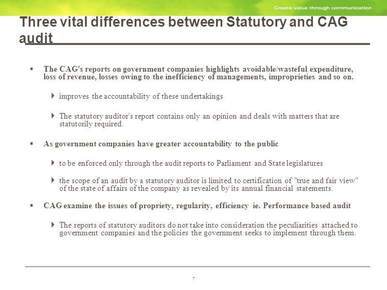 8 Biggest challenges facing CAG Supreme Public auditor which is CAG need to be legally equipped with an enforceable mandate Stakeholders seek greater assurance about the funds being spent in accordance with the objectives for which these were allocated the quality of governance.