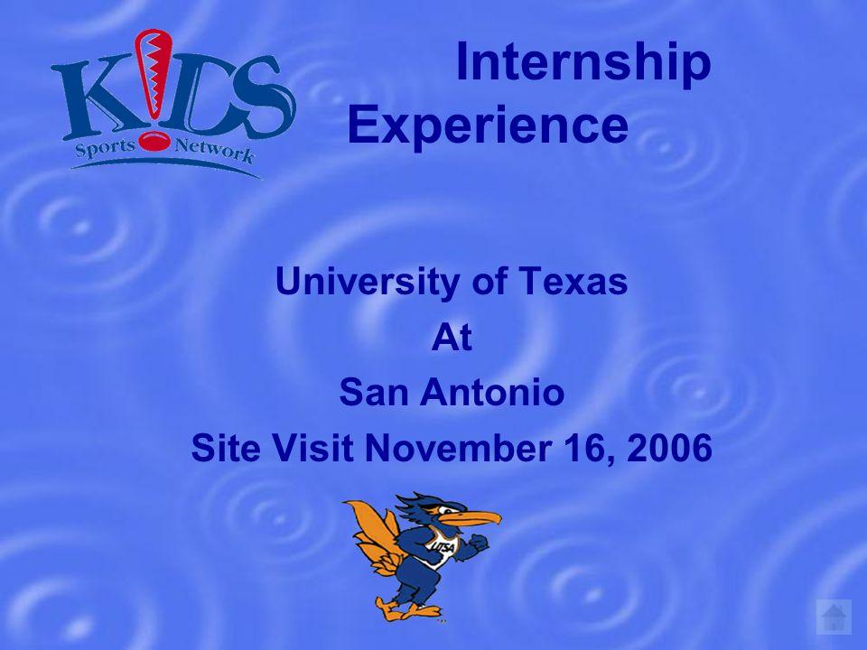 Internship Experience University of Texas At San Antonio Site Visit November 16, 2006