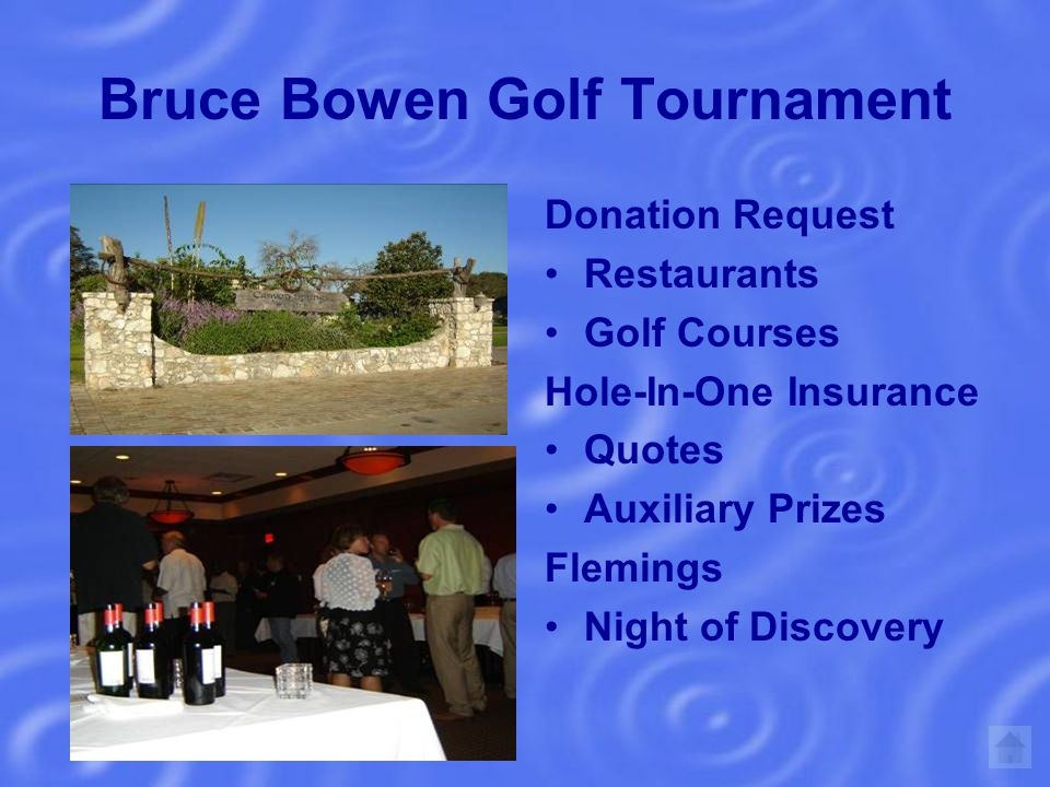 Bruce Bowen Golf Tournament Donation Request Restaurants Golf Courses Hole-In-One Insurance Quotes Auxiliary Prizes Flemings Night of Discovery