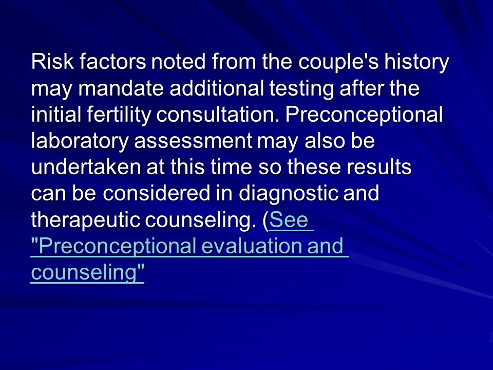 Risk factors noted from the couple's history may mandate additional testing after the initial fertility consultation. Preconceptional laboratory asses