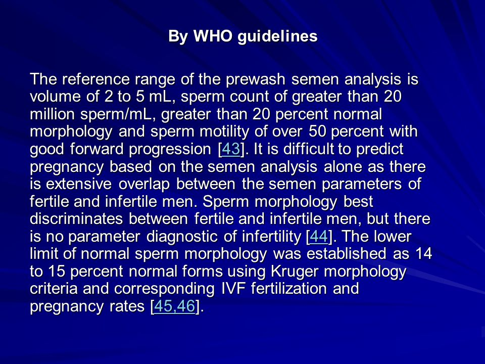 By WHO guidelines The reference range of the prewash semen analysis is volume of 2 to 5 mL, sperm count of greater than 20 million sperm/mL, greater t
