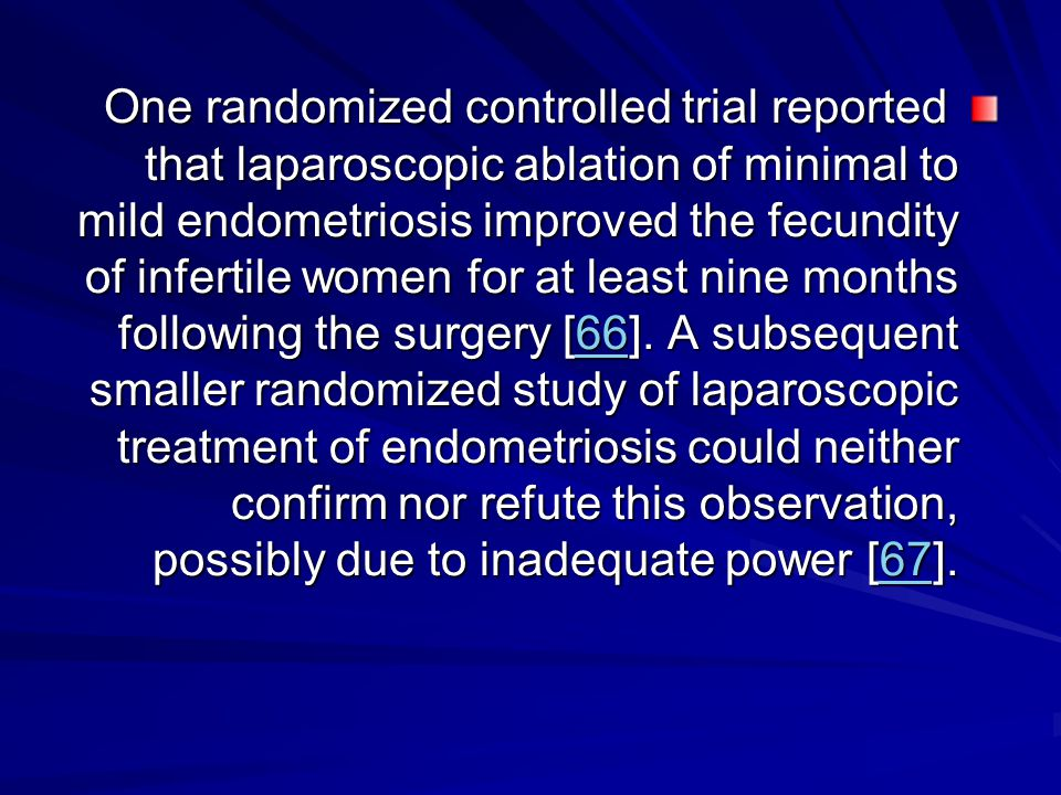 One randomized controlled trial reported that laparoscopic ablation of minimal to mild endometriosis improved the fecundity of infertile women for at