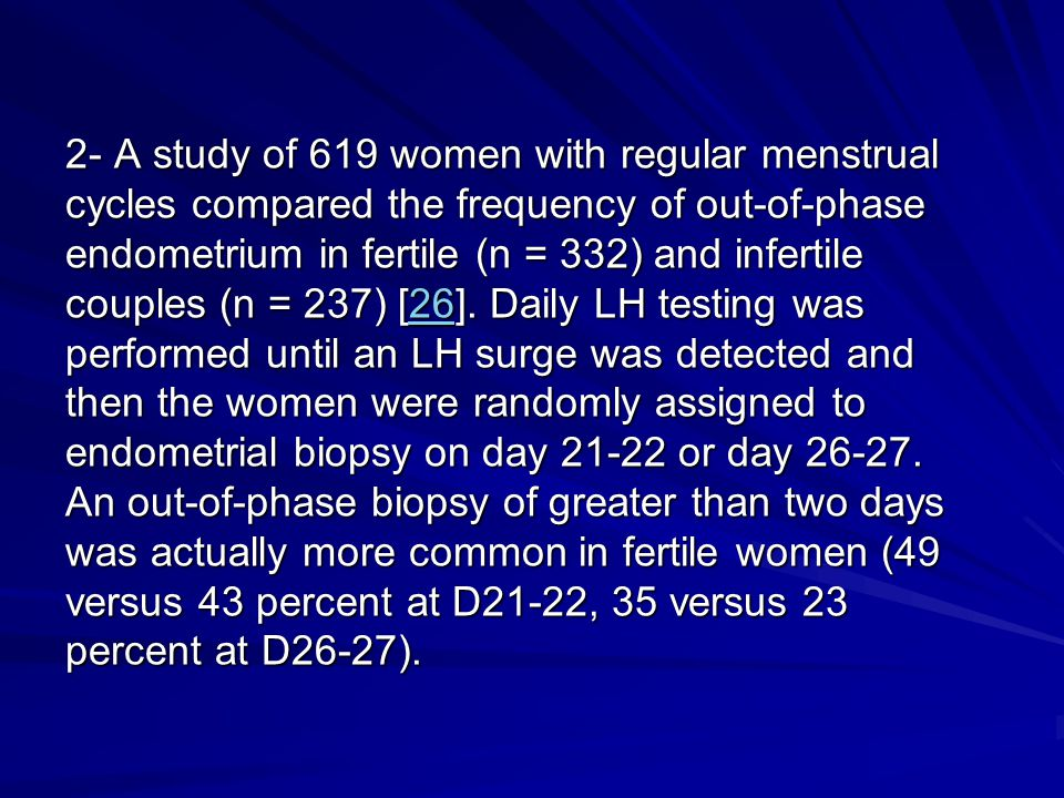 2- A study of 619 women with regular menstrual cycles compared the frequency of out-of-phase endometrium in fertile (n = 332) and infertile couples (n