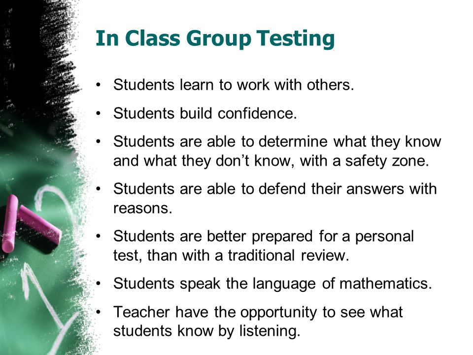 In Class Group Testing Students learn to work with others.