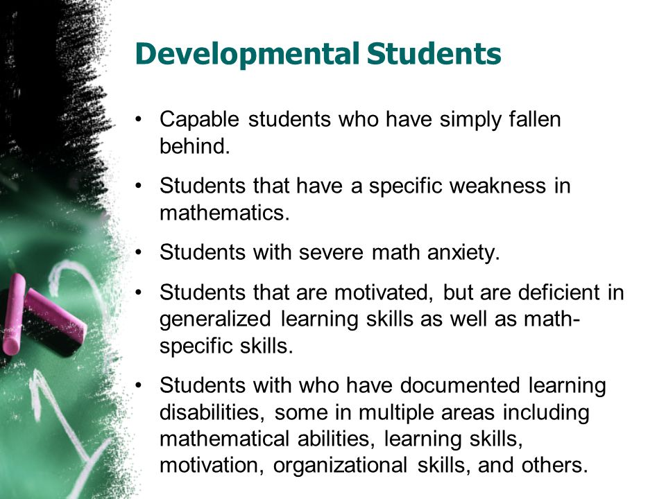 Developmental Students Capable students who have simply fallen behind.