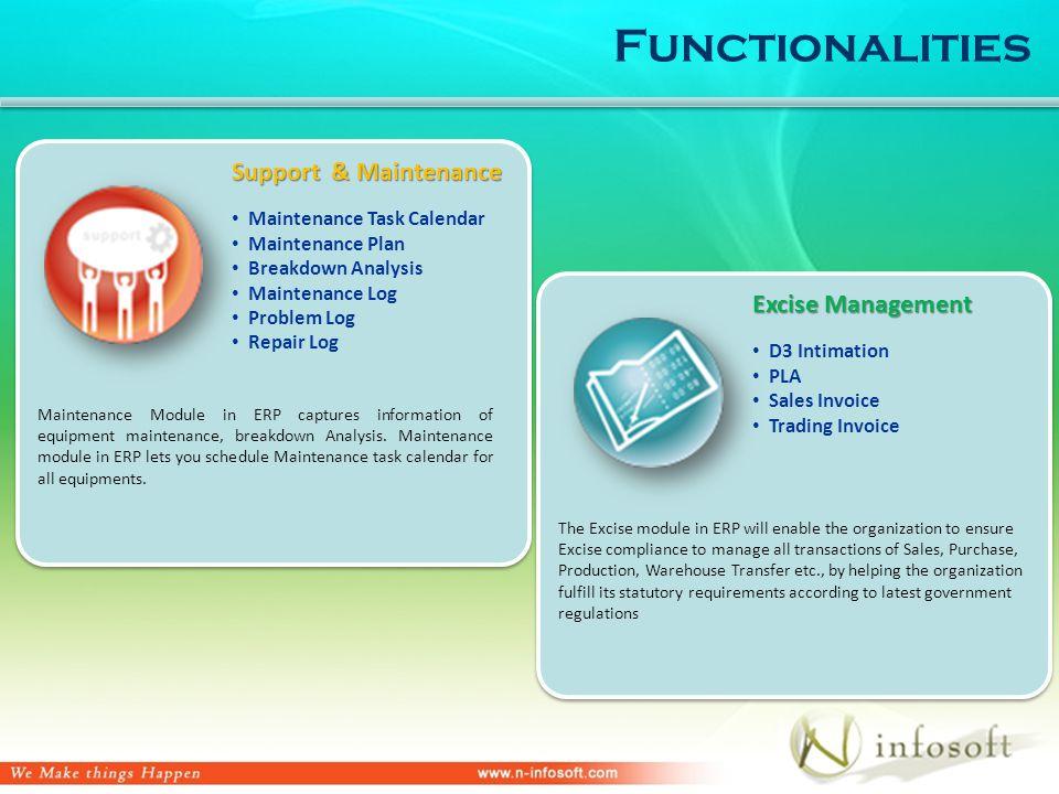 Functionalities Support & Maintenance Maintenance Module in ERP captures information of equipment maintenance, breakdown Analysis.