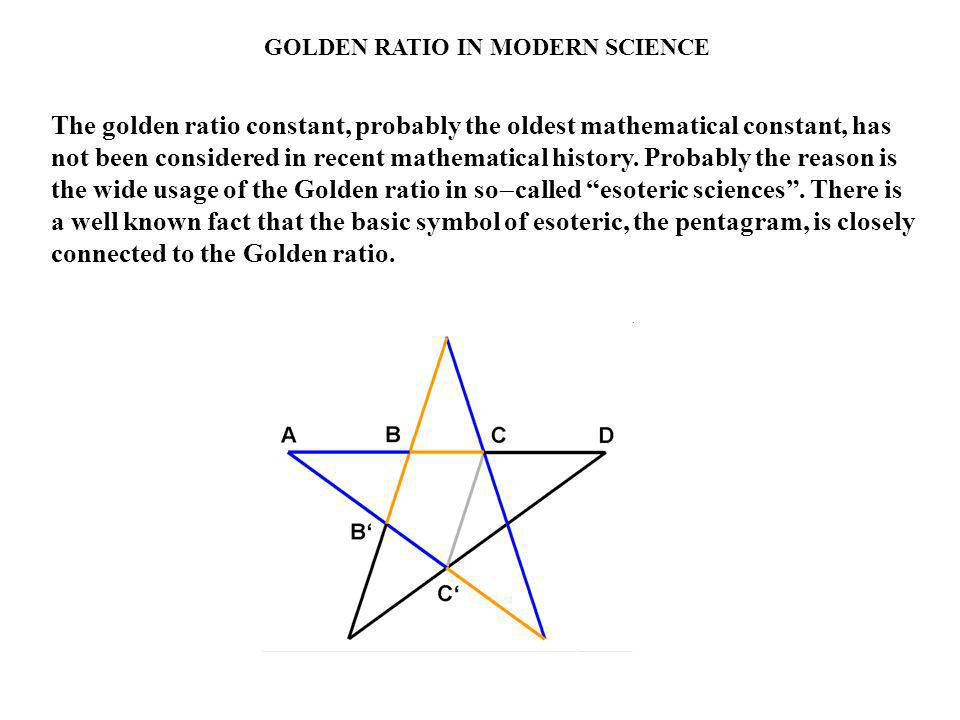 GOLDEN RATIO IN MODERN SCIENCE The golden ratio constant, probably the oldest mathematical constant, has not been considered in recent mathematical hi