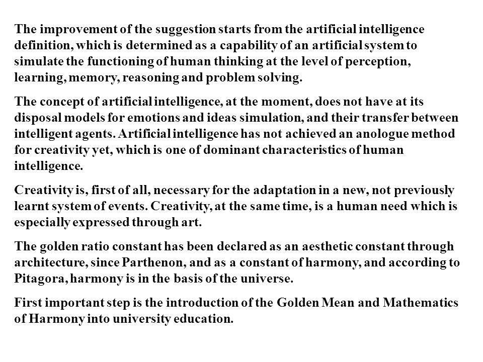 The improvement of the suggestion starts from the artificial intelligence definition, which is determined as a capability of an artificial system to simulate the functioning of human thinking at the level of perception, learning, memory, reasoning and problem solving.