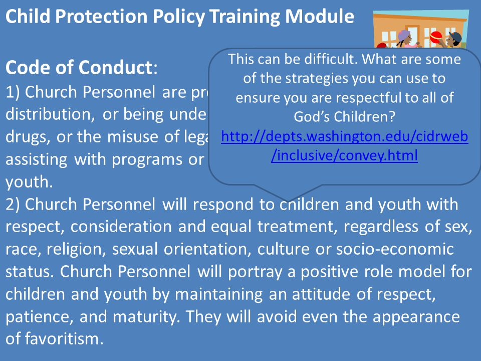 Child Protection Policy Training Module Code of Conduct: 3) Church Personnel are prohibited from dating or becoming romantically involved with a child or youth.