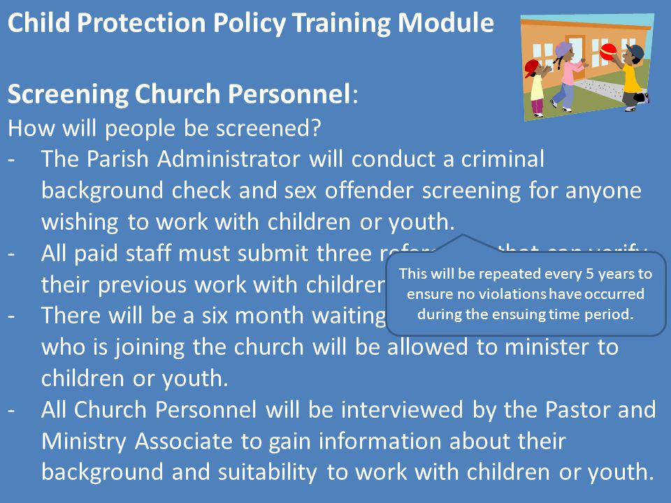 Child Protection Policy Training Module Overnight trips: Hygiene arrangements: -Church Personnel are prohibited from dressing, undressing, bathing, or showering in the presence of children or youth.