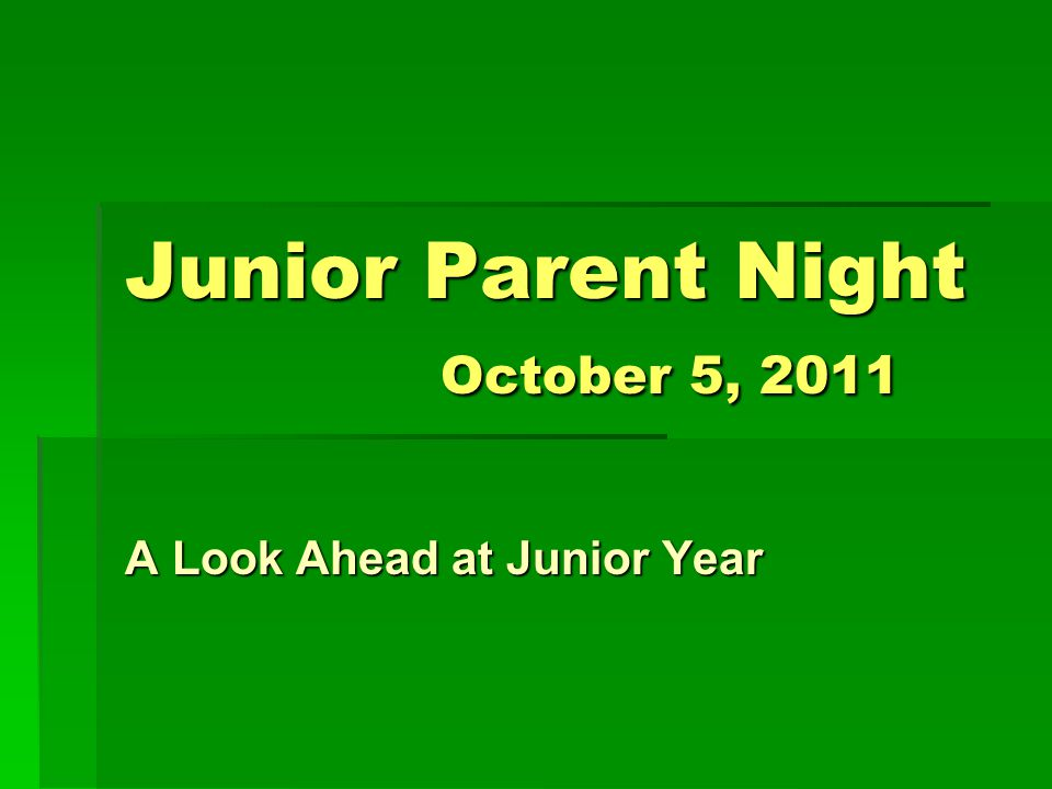 Junior Parent Night October 5, 2011 A Look Ahead at Junior Year