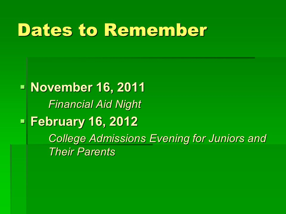 Dates to Remember November 16, 2011 November 16, 2011 Financial Aid Night February 16, 2012 February 16, 2012 College Admissions Evening for Juniors and Their Parents