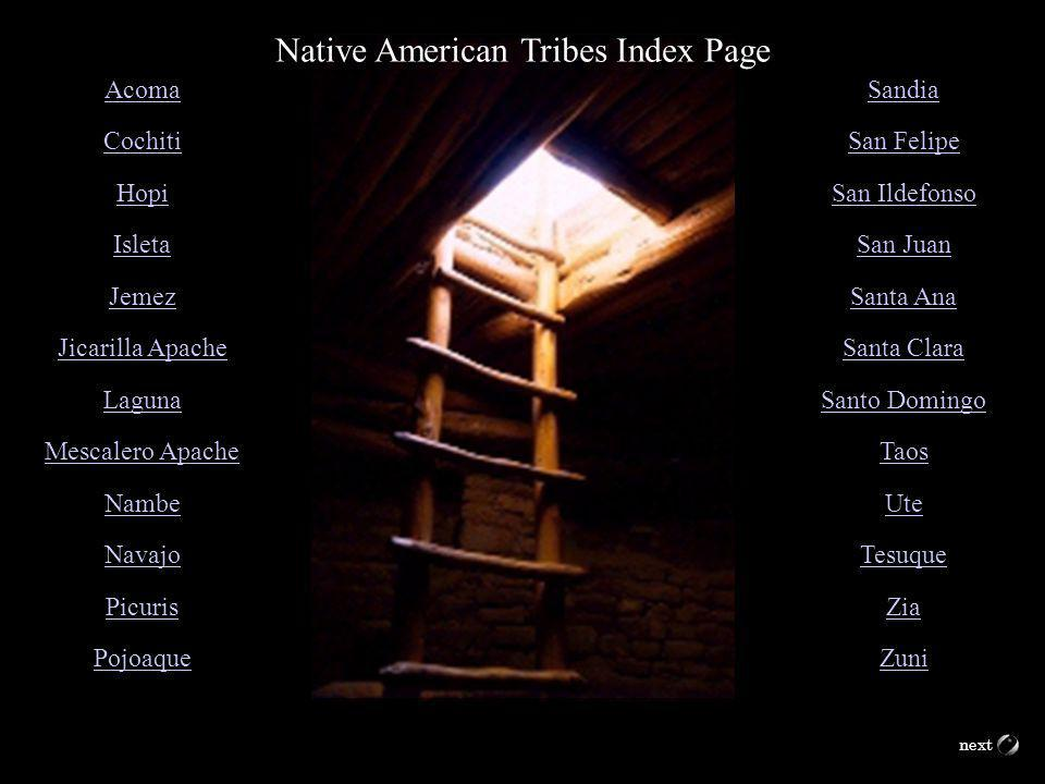 Native American Tribes Index Page Acoma Cochiti Hopi Isleta Jemez Jicarilla Apache Laguna Mescalero Apache Nambe Navajo Picuris Pojoaque Sandia San Fe
