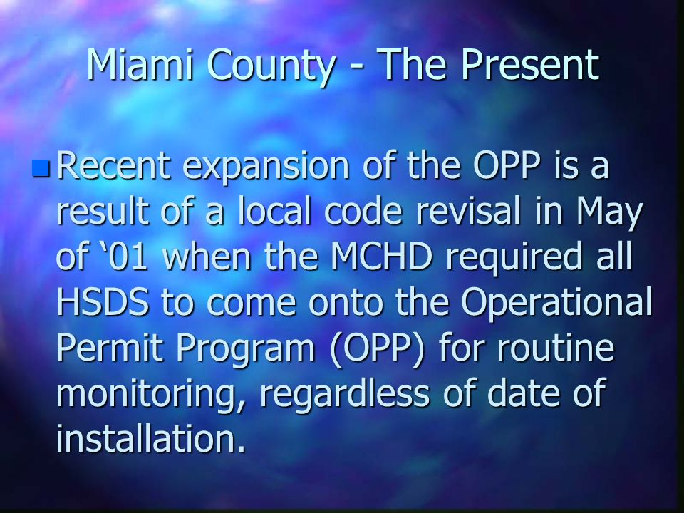 Miami County - The Present n 500 aeration units operating to one degree or another throughout the county. n 95% of these discharge their effluent or a
