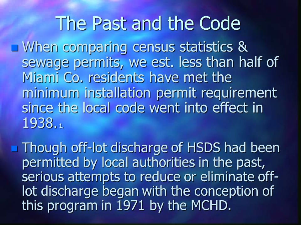 The Past and the Code The Miami Co. Board of Health has required permits for the installation of septic systems since 38. Currently we manage a databa