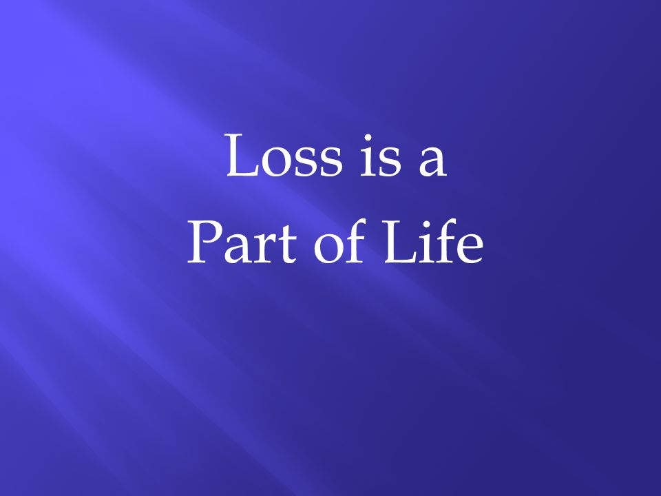 Loss is a Part of Life