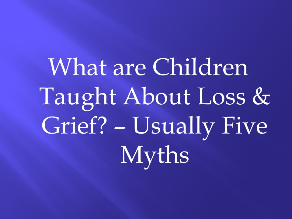 What are Children Taught About Loss & Grief? – Usually Five Myths