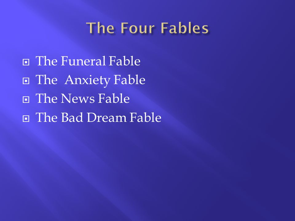 The Funeral Fable The Anxiety Fable The News Fable The Bad Dream Fable