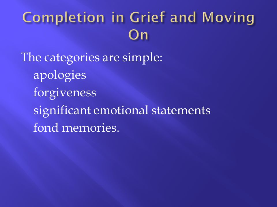 The categories are simple: apologies forgiveness significant emotional statements fond memories.