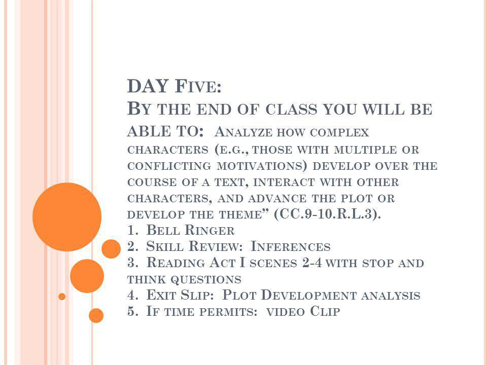 DAY F IVE : B Y THE END OF CLASS YOU WILL BE ABLE TO : A NALYZE HOW COMPLEX CHARACTERS ( E.