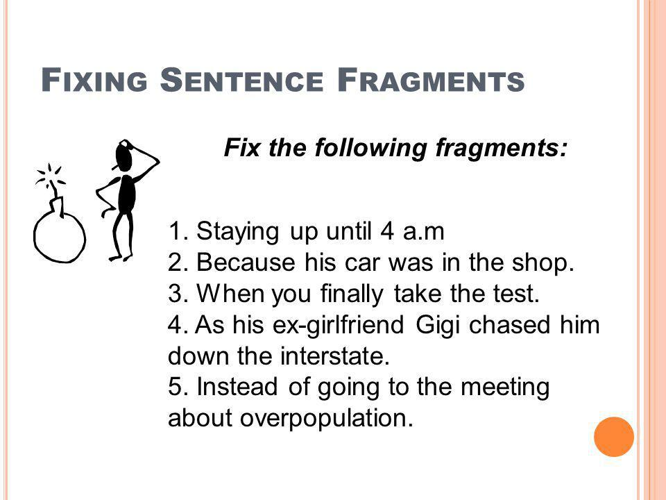 F IXING S ENTENCE F RAGMENTS 1.Staying up until 4 a.m 2.