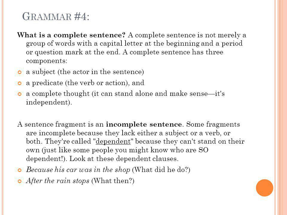 G RAMMAR #4: What is a complete sentence.